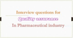 Interview questions for quality assurance in pharmaceutical industry